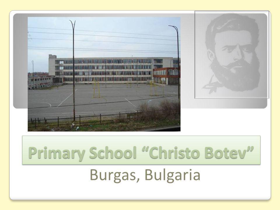 Primary School Christo Botev Primary School Christo Botev Burgas, Bulgaria
