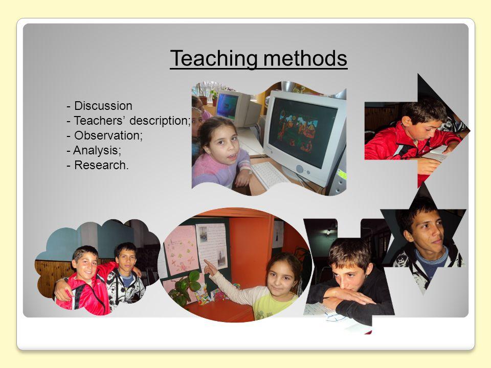 Teaching methods - Discussion - Teachers' description; - Observation; - Analysis; - Research.