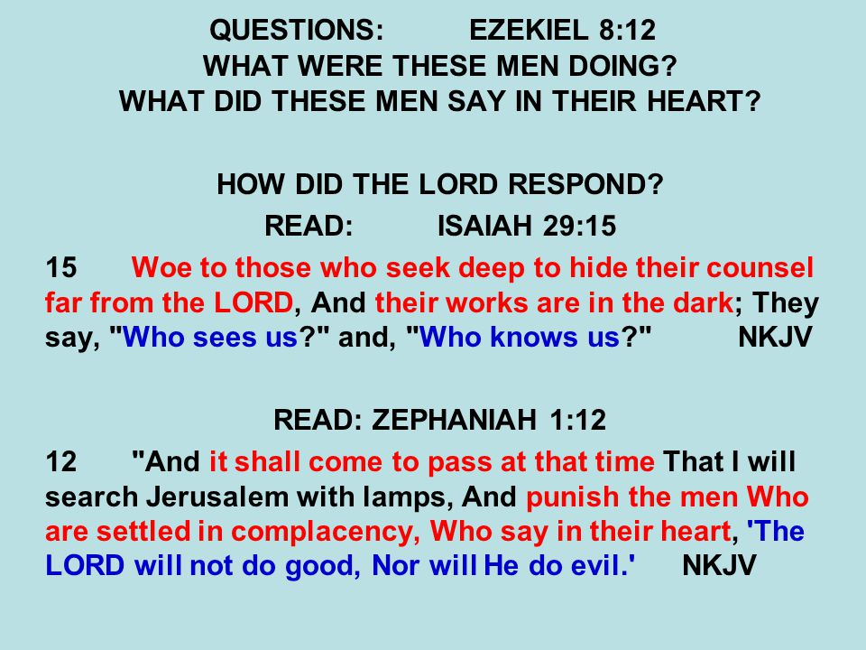 QUESTIONS:EZEKIEL 8:12 WHAT WERE THESE MEN DOING. WHAT DID THESE MEN SAY IN THEIR HEART.