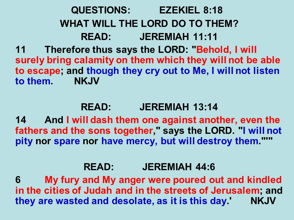 QUESTIONS:EZEKIEL 8:18 WHAT WILL THE LORD DO TO THEM.