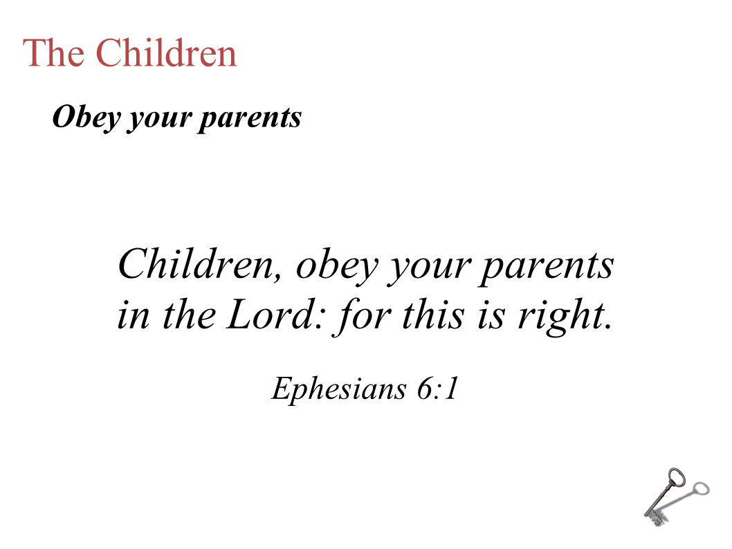 The Children Children, obey your parents in the Lord: for this is right.