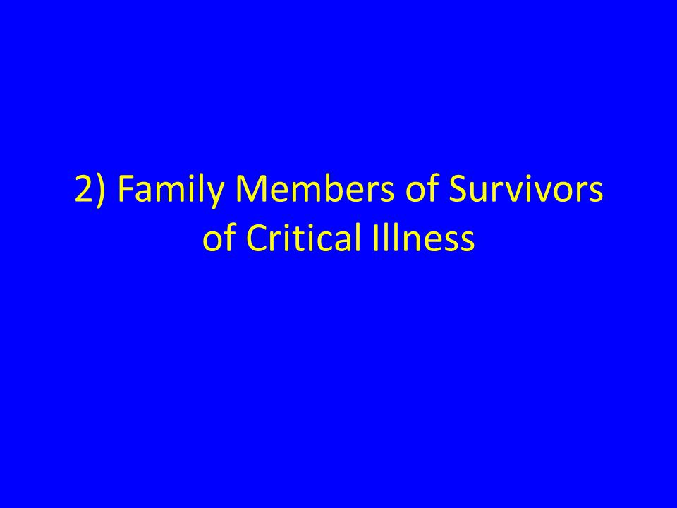 2) Family Members of Survivors of Critical Illness