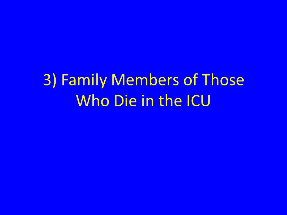 3) Family Members of Those Who Die in the ICU