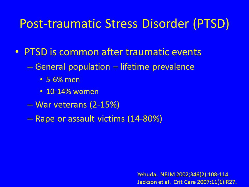 Risk Factors for PTSD Things we can't change: – Younger age – Female gender – Prior mental health history Things we might be able to change: – Increased length of stay – Increased duration of mechanical ventilation Things we certainly can change: – Greater levels of sedation and/or neuromuscular blockade – Greater perceived social support appears to be protective Jackson et al.