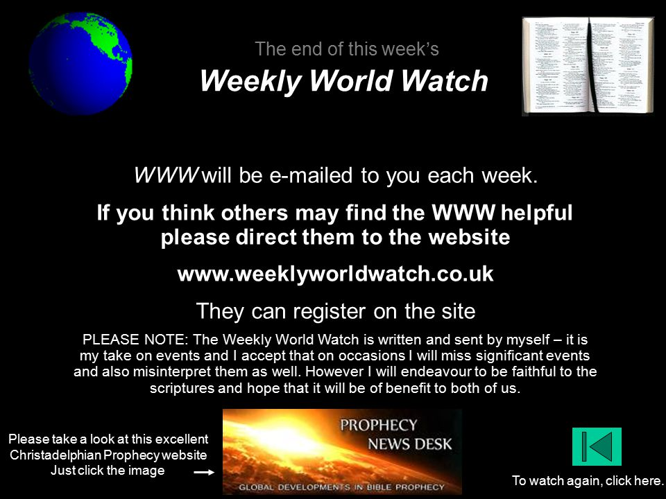 Please take a look at this excellent Christadelphian Prophecy website Just click the image To watch again, click here.
