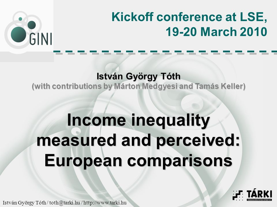 István György Tóth / toth@tarki.hu / http://www.tarki.hu 1)Part I: describe and assess the level and background factors of inequality in European countries as measured by EU- SILC 2)Part II: describe and assess the level of tolerance towards inequality in European countries as measured by EU-SILC 3)Part III.