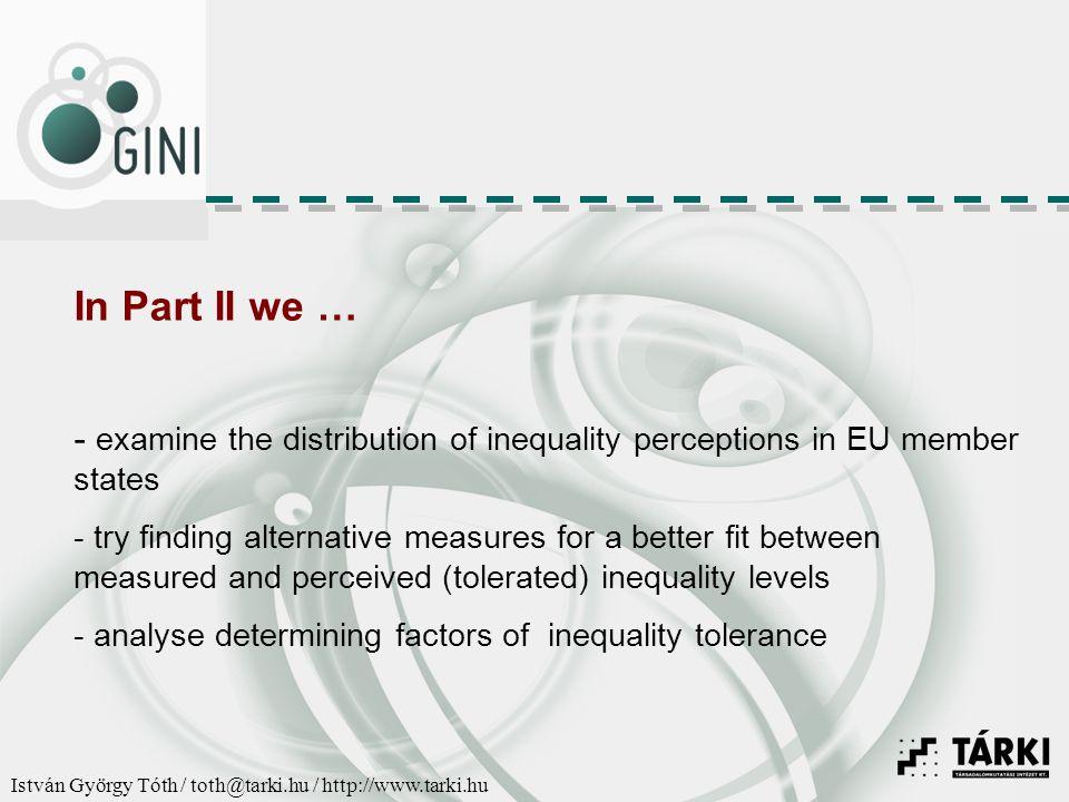 István György Tóth / toth@tarki.hu / http://www.tarki.hu European societies differ very much in their general attitudes towards inequalities.
