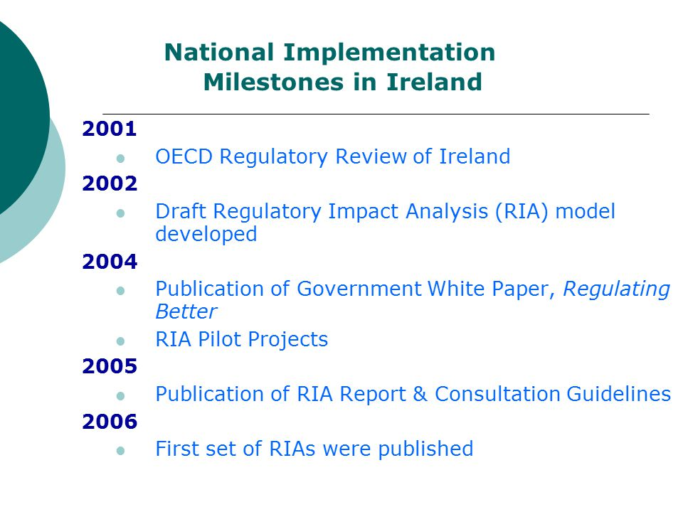 RIA Publications from Department of the Taoiseach  RIA Guidelines : How to conduct a Regulatory Impact Analysis (2005)  A Report on the Introduction of Regulatory Impact Analysis (2005)  Reaching out : Guidelines on Consultation for Public Sector Bodies (2005)  www.betteregulation.ie