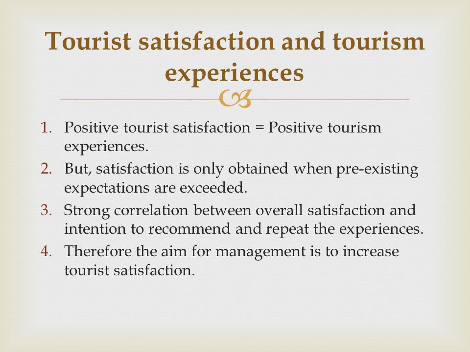  1.Positive tourist satisfaction = Positive tourism experiences.