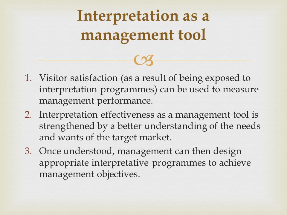 1.Visitor satisfaction (as a result of being exposed to interpretation programmes) can be used to measure management performance.
