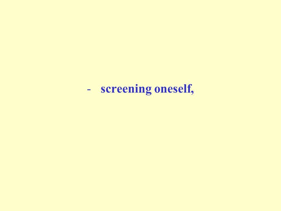 - screening oneself,