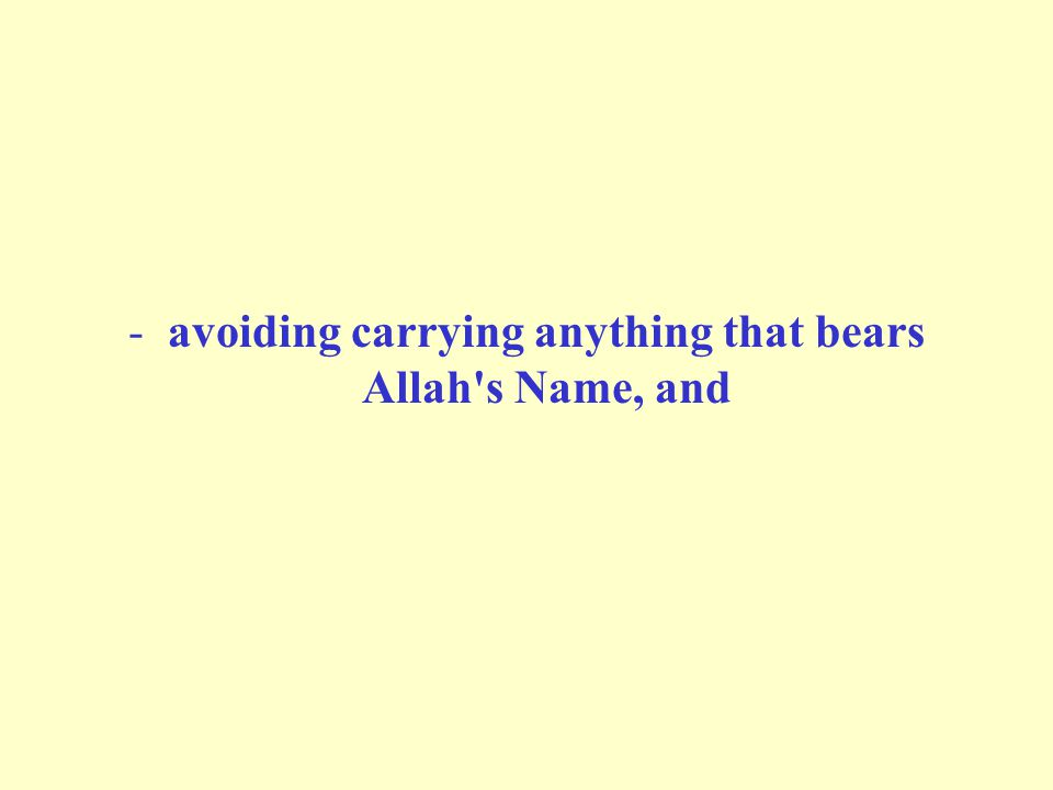 -avoiding carrying anything that bears Allah's Name, and