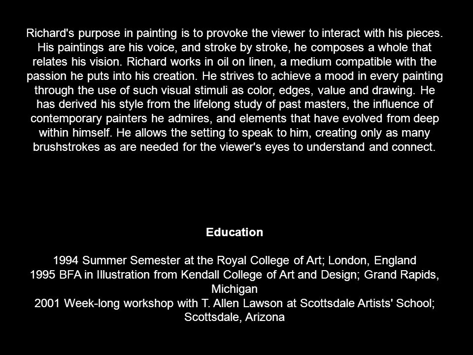 Richard received formal training in Fine Art and Illustration at Kendall College of Art and Design in Grand Rapids, Michigan. While at Kendall he was