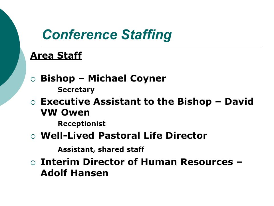 Area Staff  Bishop – Michael Coyner Secretary  Executive Assistant to the Bishop – David VW Owen Receptionist  Well-Lived Pastoral Life Director As