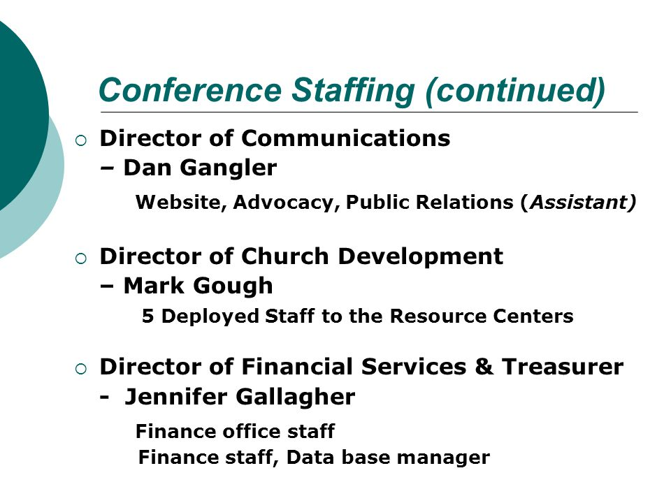 Conference Staffing (continued)  Director of Communications – Dan Gangler Website, Advocacy, Public Relations (Assistant)  Director of Church Develo