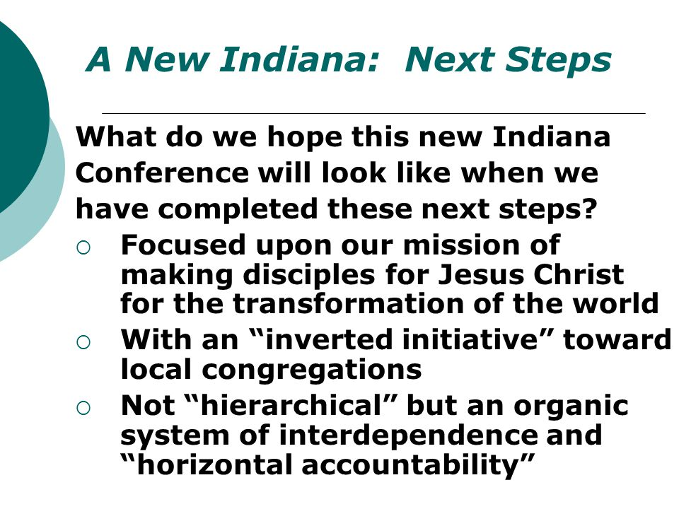 What do we hope this new Indiana Conference will look like when we have completed these next steps?  Focused upon our mission of making disciples for