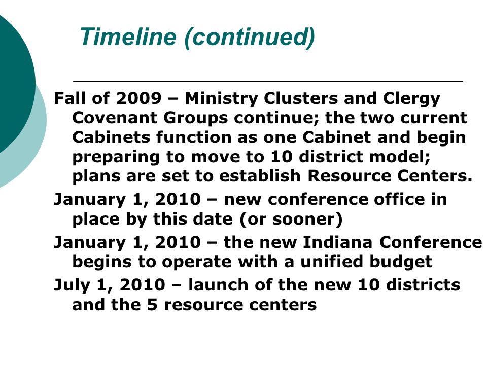 Timeline (continued) Fall of 2009 – Ministry Clusters and Clergy Covenant Groups continue; the two current Cabinets function as one Cabinet and begin