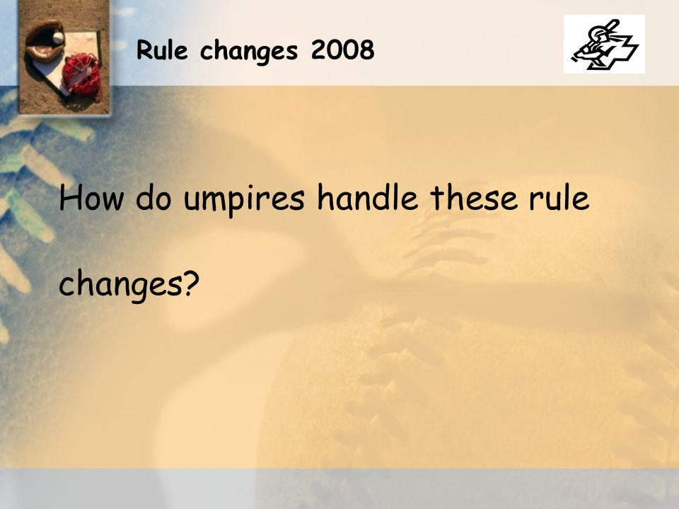Rule changes 2008 How do umpires handle these rule changes