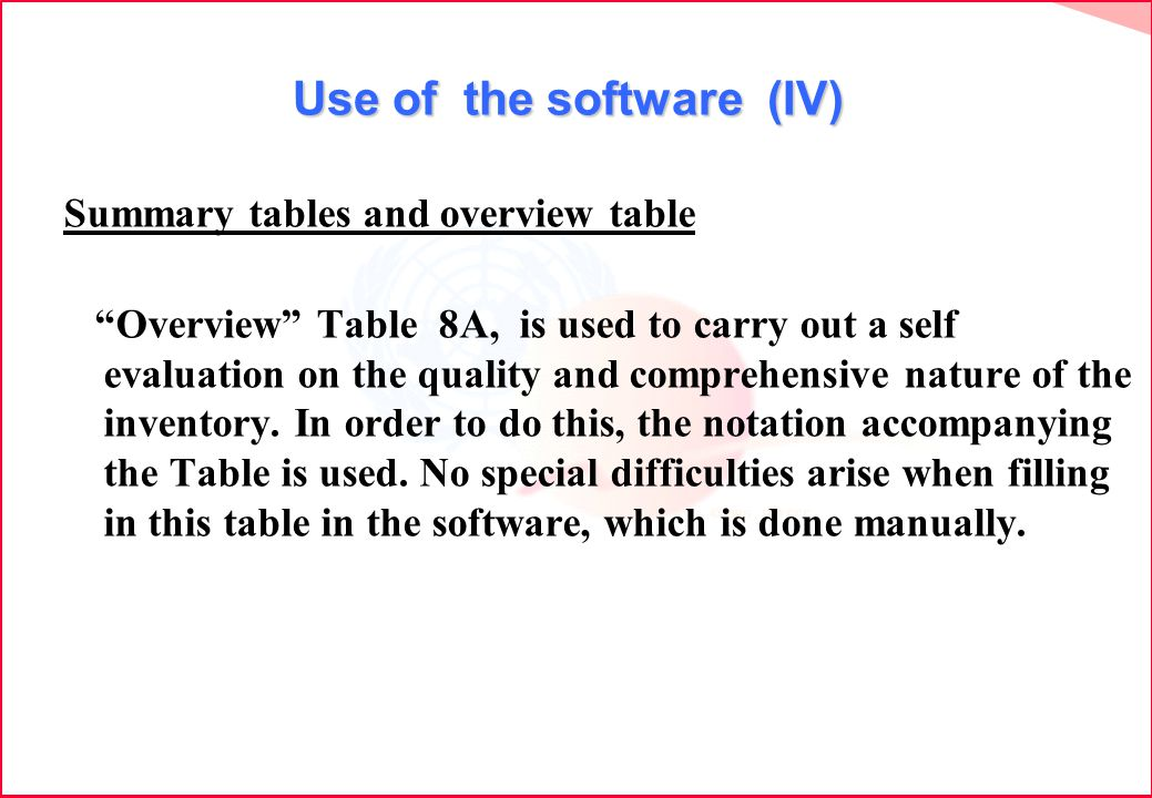 Use of the software (IV) Summary tables and overview table Overview Table 8A, is used to carry out a self evaluation on the quality and comprehensive nature of the inventory.