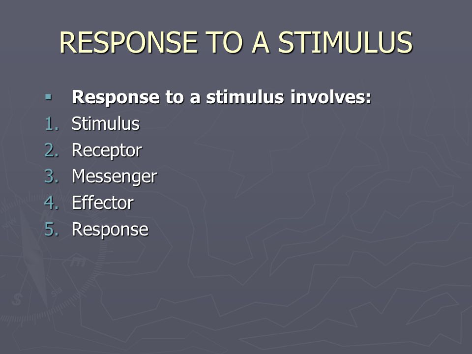 RESPONSE TO A STIMULUS Any information that can provoke a response from us is called a stimulus.