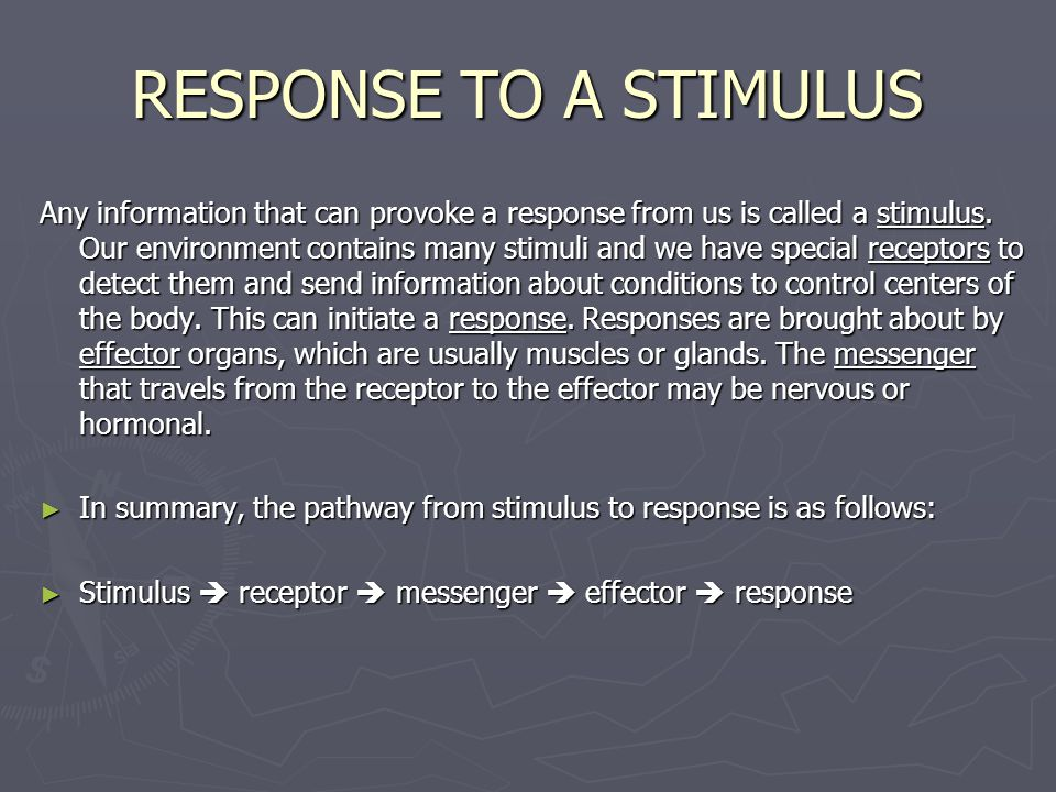 RESPONSE TO A STIMULUS Any information that can provoke a response from us is called a stimulus. Our environment contains many stimuli and we have spe