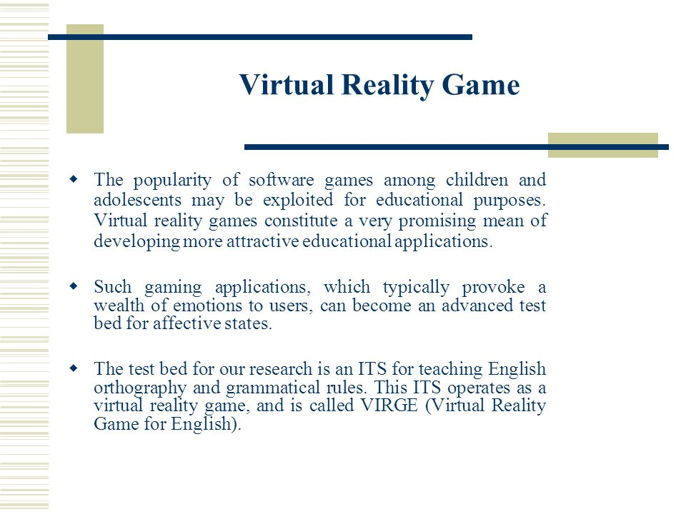 Virtual Reality Game  Students have the opportunity to play a 3D game, similar to the commercial ones, which enables them to learn while playing.