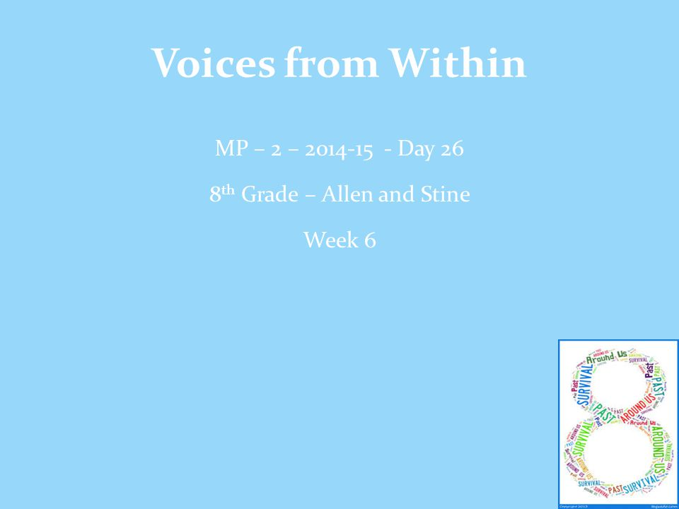 Voices from Within MP – 2 – 2014-15 - Day 26 8 th Grade – Allen and Stine Week 6