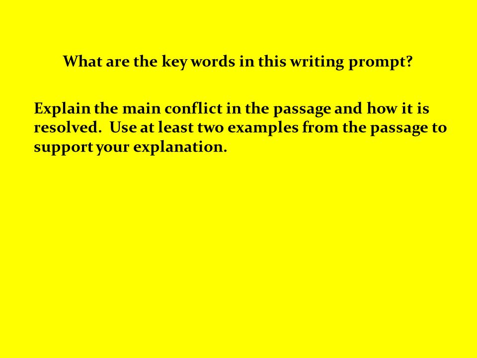 What are the key words in this writing prompt? Explain the main conflict in the passage and how it is resolved. Use at least two examples from the pas