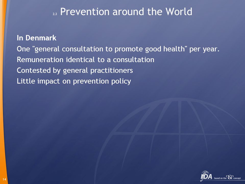 14 2.3 Prevention around the World In Denmark One general consultation to promote good health per year.