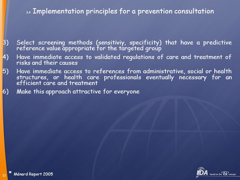 22 3.4 Implementation principles for a prevention consultation 3)Select screening methods (sensitiviy, specificity) that have a predictive reference v