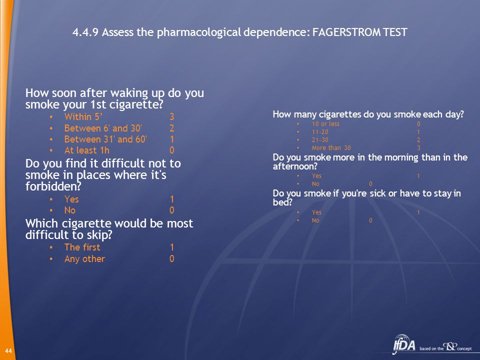 44 4.4.9 Assess the pharmacological dependence: FAGERSTROM TEST How soon after waking up do you smoke your 1st cigarette.