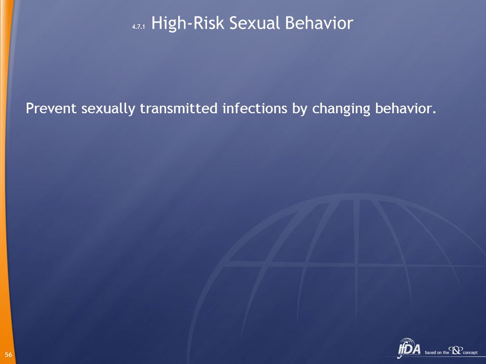 56 4.7.1 High-Risk Sexual Behavior Prevent sexually transmitted infections by changing behavior.