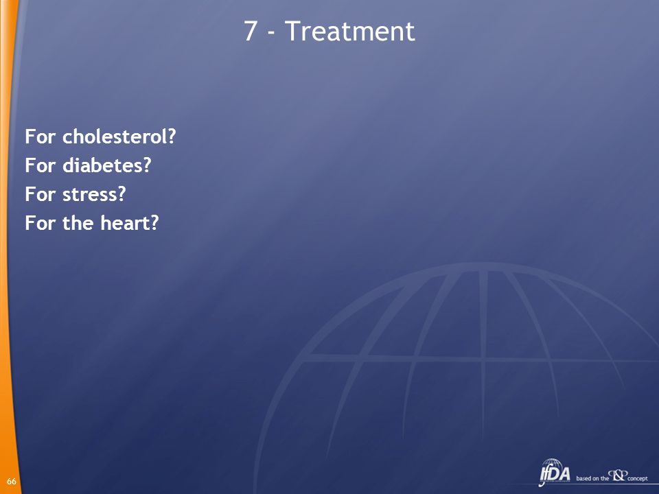 66 7 - Treatment For cholesterol? For diabetes? For stress? For the heart?