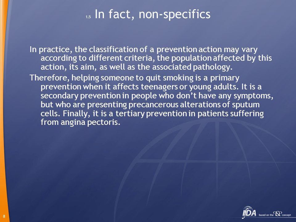 8 1.5 In fact, non-specifics In practice, the classification of a prevention action may vary according to different criteria, the population affected