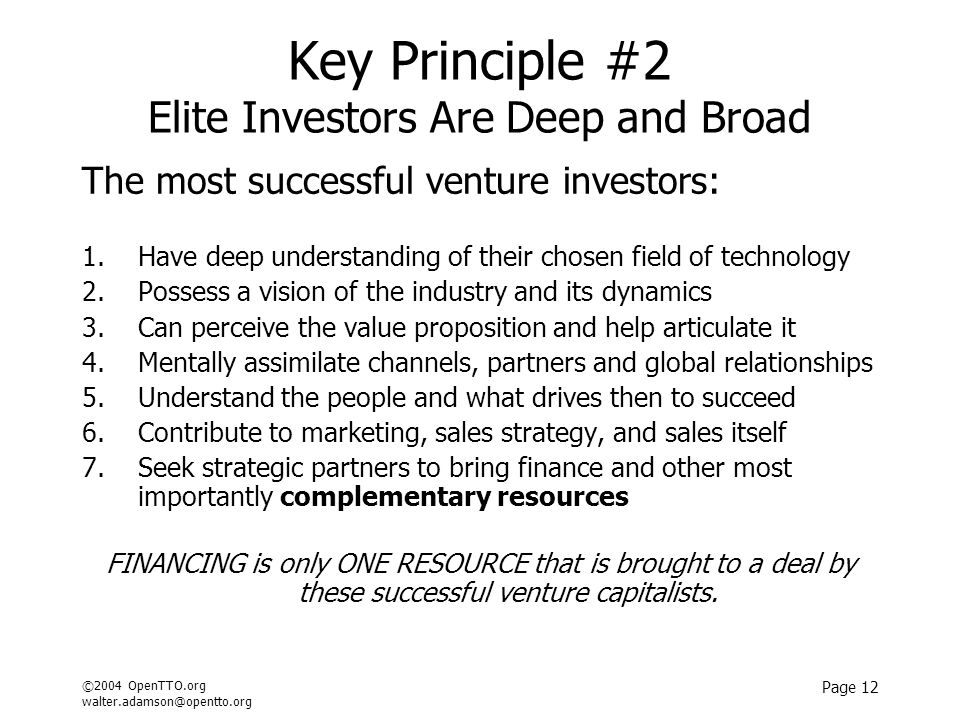 ©2004 OpenTTO.org walter.adamson@opentto.org Page 12 Key Principle #2 Elite Investors Are Deep and Broad The most successful venture investors: 1.Have