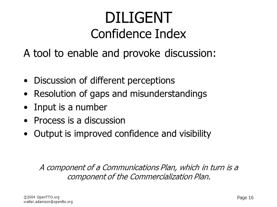 ©2004 OpenTTO.org walter.adamson@opentto.org Page 16 DILIGENT Confidence Index A tool to enable and provoke discussion: Discussion of different percep