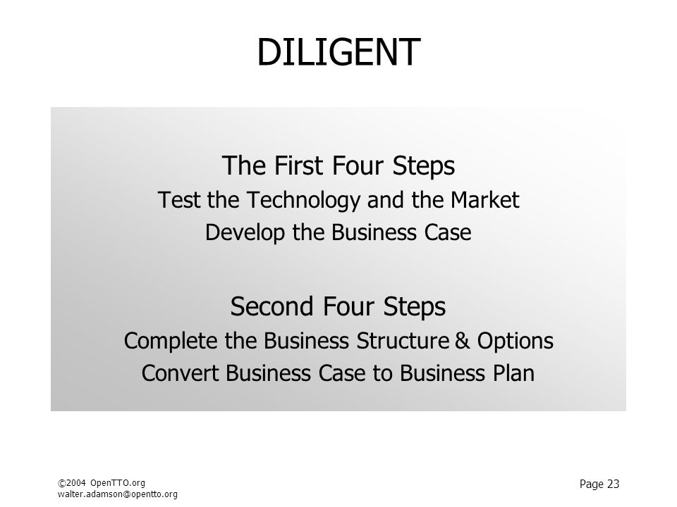 ©2004 OpenTTO.org walter.adamson@opentto.org Page 23 DILIGENT The First Four Steps Test the Technology and the Market Develop the Business Case Second