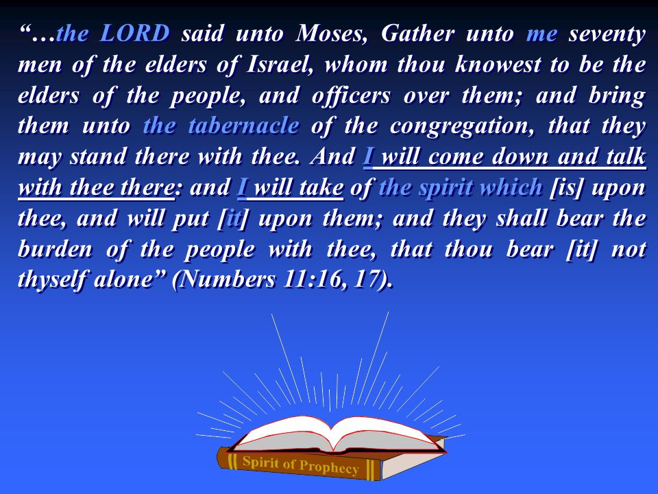 """…the LORD said unto Moses, Gather unto me seventy men of the elders of Israel, whom thou knowest to be the elders of the people, and officers over th"
