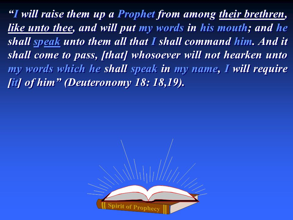 """I will raise them up a Prophet from among their brethren, like unto thee, and will put my words in his mouth; and he shall speak unto them all that I"