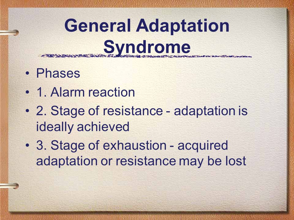 General Adaptation Syndrome Phases 1. Alarm reaction 2.