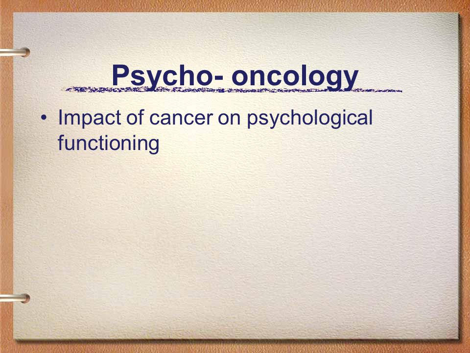 Psycho- oncology Impact of cancer on psychological functioning