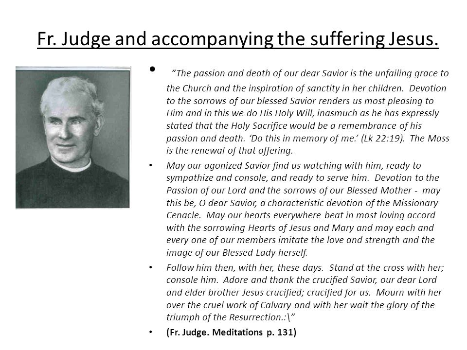 Fr.Judge and accompanying the suffering Jesus.