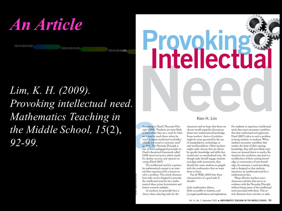 An Article Lim, K. H. (2009). Provoking intellectual need. Mathematics Teaching in the Middle School, 15(2), 92-99.