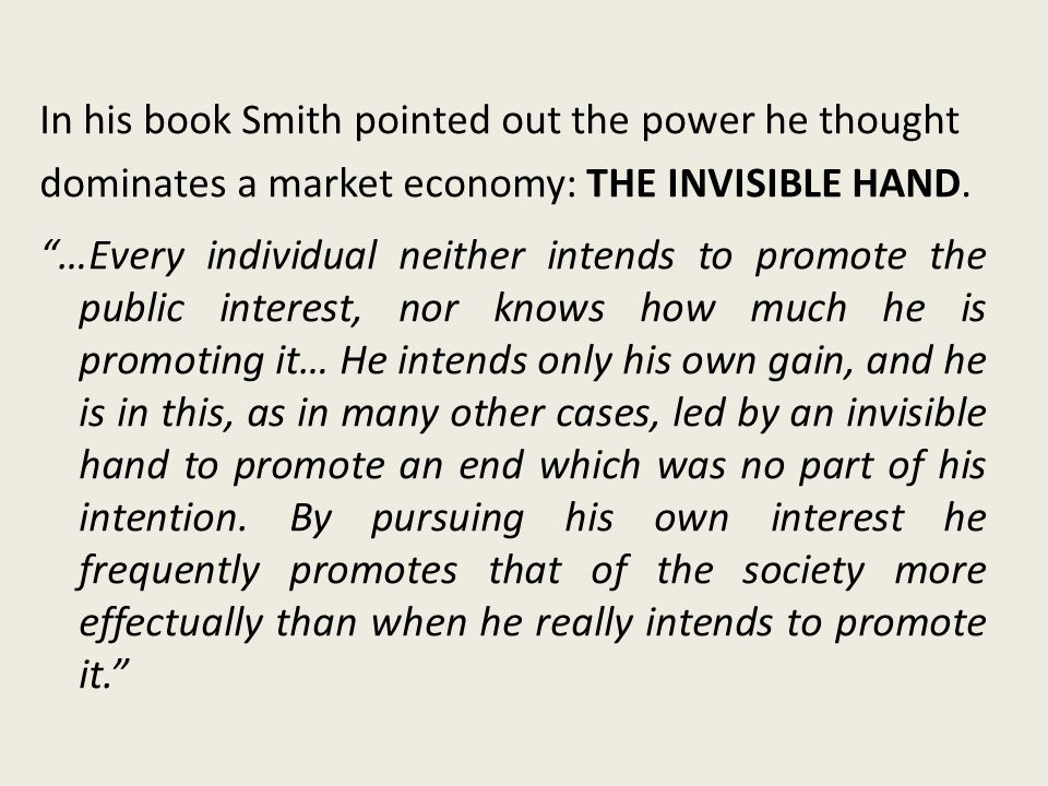 In his book Smith pointed out the power he thought dominates a market economy: THE INVISIBLE HAND.