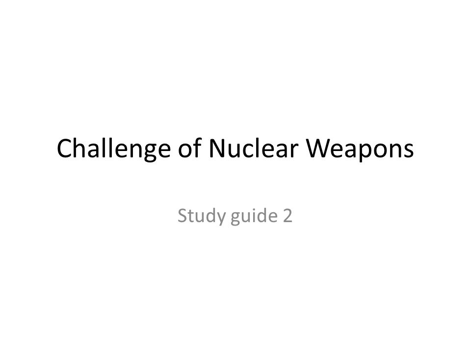 Challenge of Nuclear Weapons Study guide 2