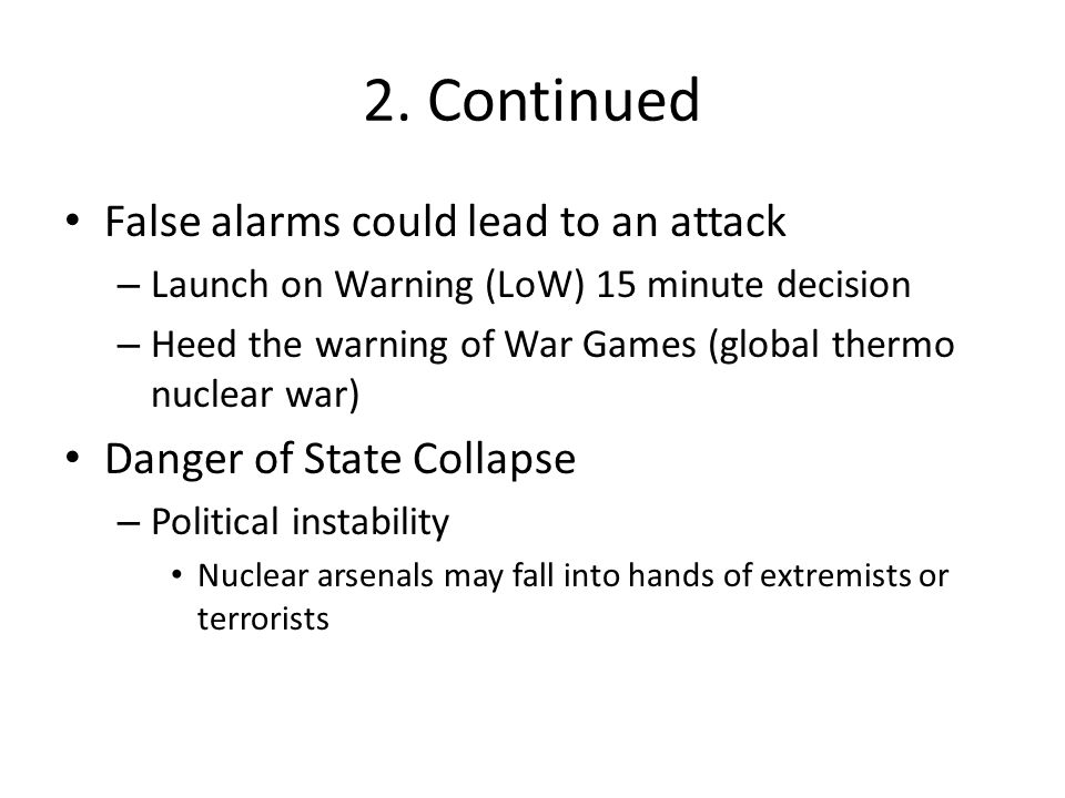 2. Continued False alarms could lead to an attack – Launch on Warning (LoW) 15 minute decision – Heed the warning of War Games (global thermo nuclear