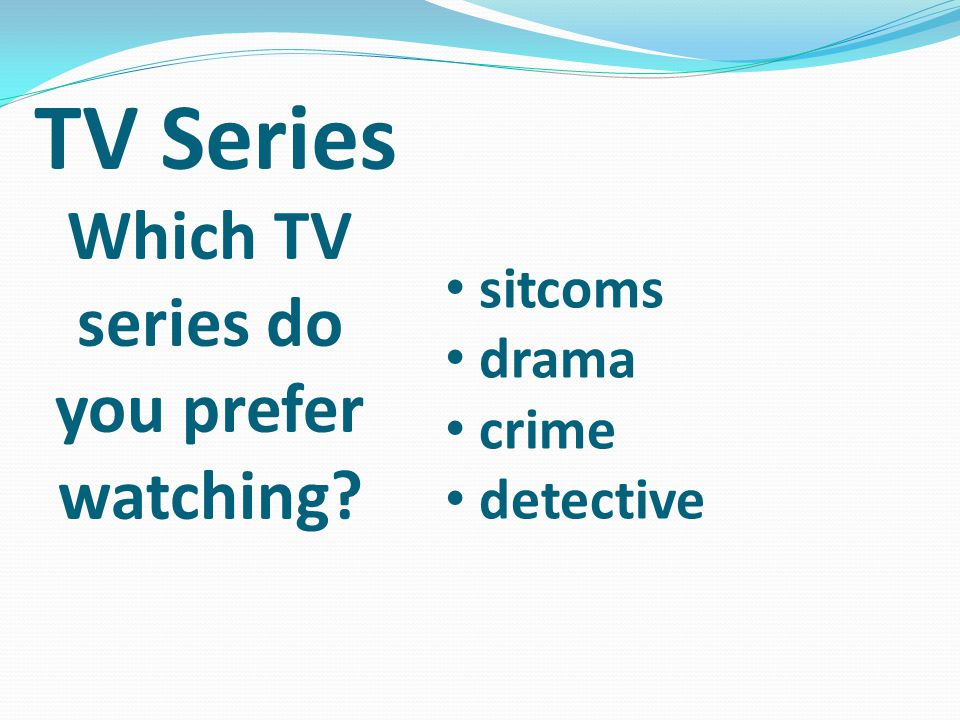 Which TV series do you prefer watching? sitcoms drama crime detective TV Series