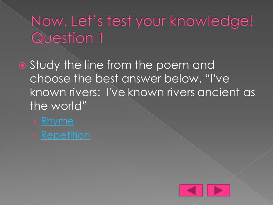 I ve known rivers: I ve known rivers ancient as the world and older than the flow of human blood in human veins.