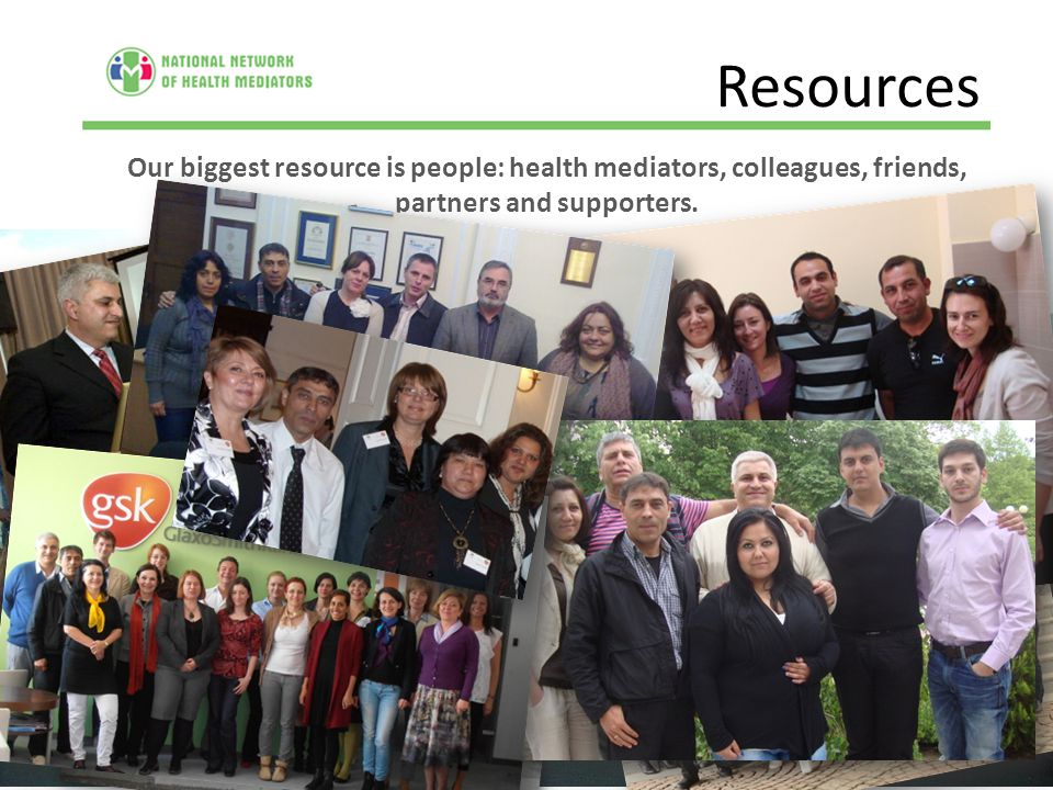 Resources Our biggest resource is people: health mediators, colleagues, friends, partners and supporters.