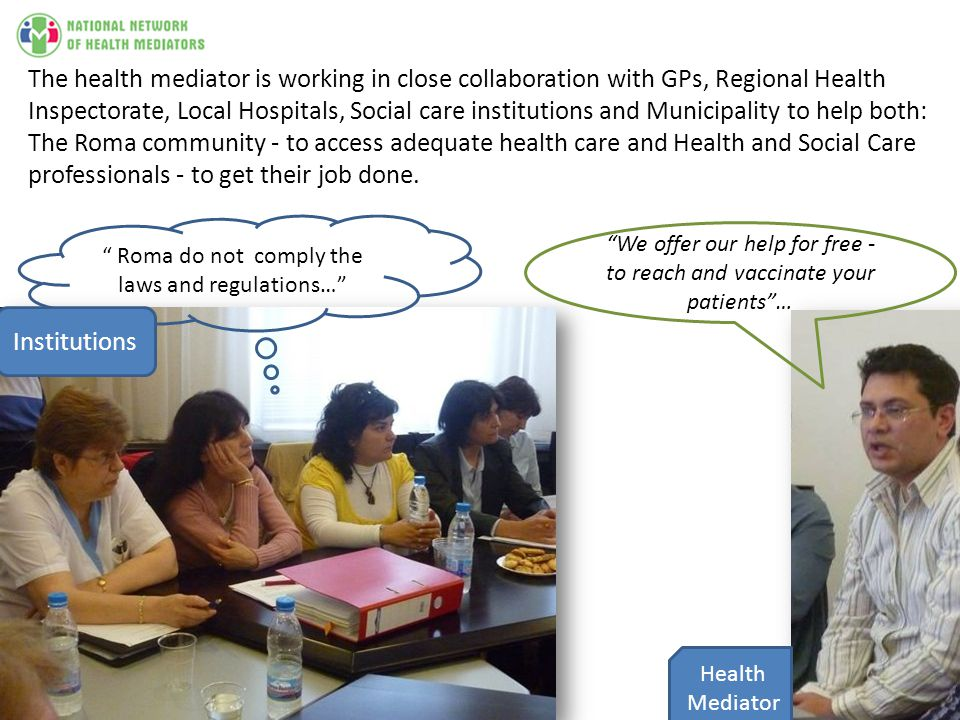 The health mediator is working in close collaboration with GPs, Regional Health Inspectorate, Local Hospitals, Social care institutions and Municipali